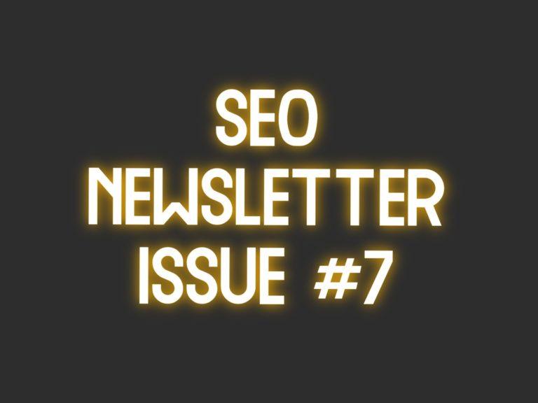 SEO Newsletter Issue #7 (5/31/2021)